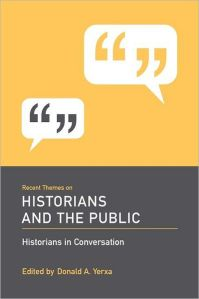 Edited by Donald Yerxa, this book describes some of the tensions between academic historians, historians who write for the public, and the public itself.  Image retrieved from http://www.barnesandnoble.com/w/recent-themes-on-historians-and-the-public-donald-a-yerxa/1110987690?ean=9781570038341.